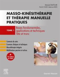 Masso-kinésithérapie et thérapie manuelle pratiques. Volume 1, Bases fondamentales, applications et techniques