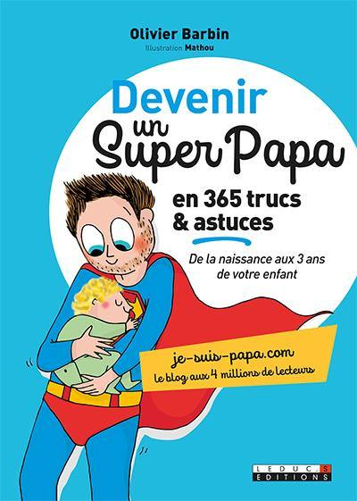 Devenir un super-papa en 365 trucs & astuces : de la naissance aux 3 ans de votre enfant