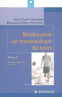 Rééducation en traumatologie du sport. Volume 2, Membre inférieur et rachis