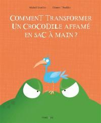 Comment transformer un crocodile affamé en sac à main ?