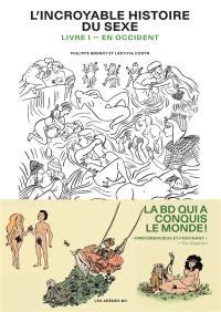L'incroyable histoire du sexe. Volume 1, En Occident