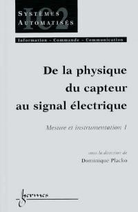 Mesure et instrumentation. Volume 1, De la physique du capteur au signal électrique