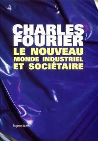 Le nouveau monde industriel et sociétaire ou Invention du procédé d'industrie attrayante et naturelle distribuée en séries passionnées