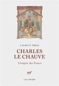 Charles le Chauve : l'empire des Francs