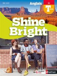 Shine bright, anglais terminale, B2 : bac 2021 : livre de l'élève