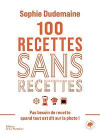 100 recettes sans recettes : pas besoin de recette quand tout est dit sur la photo !