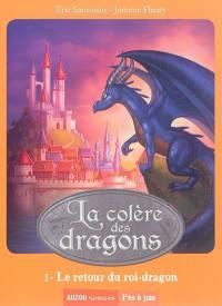 La colère des dragons. Volume 1, Le retour du roi-dragon