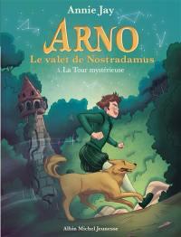 Arno, le valet de Nostradamus. Volume 5, La tour mystérieuse