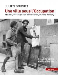 Une ville sous l'Occupation : Moulins, sur la ligne de démarcation, au nord de Vichy