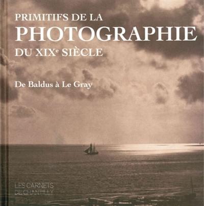 Primitifs de la photographie du XIXe siècle : De Baldus à Le Gray