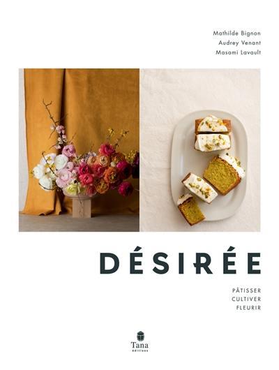 Désirée : pâtisser, cultiver, fleurir