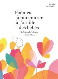 Poèmes à murmurer à l'oreille des bébés (de 9 secondes à 9 mois et au-delà…)