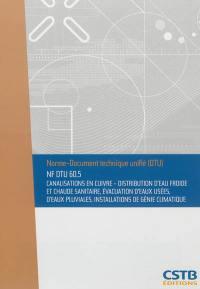 Canalisations en cuivre : distribution d'eau froide et chaude sanitaire, évacuation d'eaux usées, d'eaux pluviales, installations de génie climatique : NF DTU 60.5