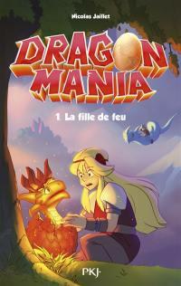 Dragon mania. Vol. 1. La fille de feu