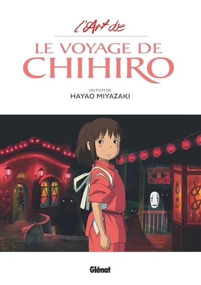 L'art de : Le voyage de Chihiro : un film de Hayao Miyazaki