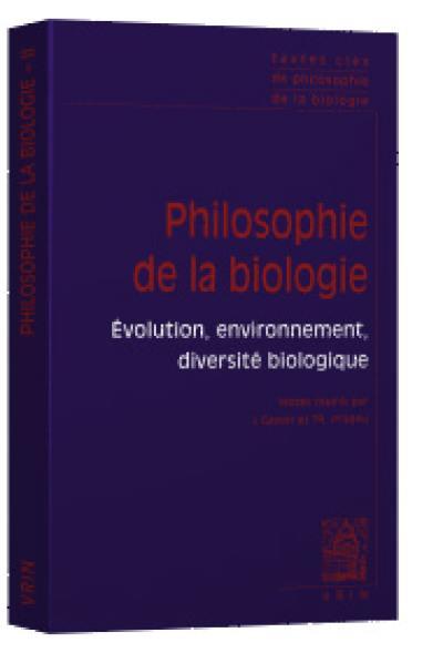 Textes clés de la philosophie de la biologie. Volume 2, Evolution, environnement, diversité biologique