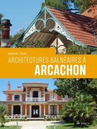 Architectures balnéaires à Arcachon au XIXe siècle