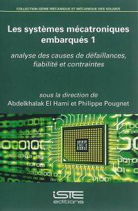 Les systèmes mécatroniques embarqués. Volume 1, Analyse des causes de défaillances, fiabilité et contraintes