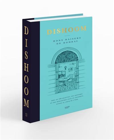 Dishoom : bons baisers de Bombay : près de 100 recettes, des histoires et des rencontres pour un savoureux voyage au coeur de l'Inde