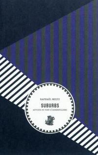 Suburbs. Vol. 1. Autour du Fort d'Aubervilliers