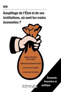 Gaspillage de l'Etat et de ses institutions, où sont les vraies économies ?