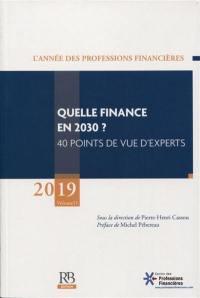 Année des professions financières (L'). n° 11, Quelle finance en 2030 ?