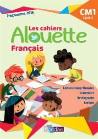 Les cahiers Alouette français : CM1, cycle 3 : programmes 2016