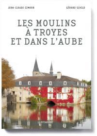 Les moulins à Troyes et dans l'Aube