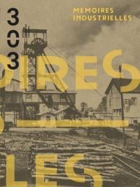 Trois cent trois-Arts, recherches et créations. n° 165, Mémoires industrielles