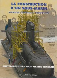 L'encyclopédie des sous-marins français. Volume 6, La construction d'un sous-marin