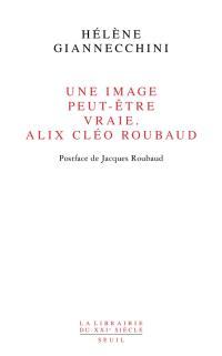 Une image peut-être vraie, Alix Cléo Roubaud