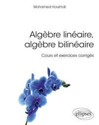 Algèbre linéaire, algèbre bilinéaire