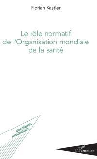 Le rôle normatif de l'Organisation mondiale de la santé