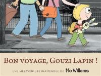 Bon voyage, Gouzi Lapin ! : une mésaventure inattendue