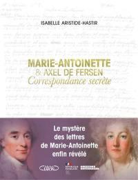 Marie-Antoinette & Axel de Fersen : correspondance secrète