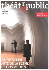Théâtre-public, n° 239. Faire scène : arts de la scène et arts visuels