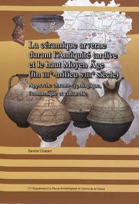 La céramique arverne durant l'Antiquité tardive et le haut Moyen Age (fin IIIe-milieu VIIIe siècle)