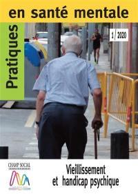 Pratiques en santé mentale : revue pratique de psychologie de la vie sociale et d'hygiène mentale. n° 1 (2020), Vieillissement et handicap psychique