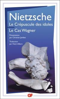 Le crépuscule des idoles; Suivi de Le cas Wagner
