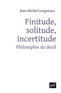 Finitude, solitude, incertitude