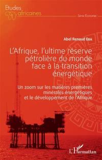 L'Afrique, l'ultime réserve pétrolière du monde face à la transition énergétique