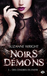 Noirs démons. Volume 3, Des cendres en enfer