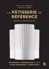 La pâtisserie de référence : techniques et préparations de base, fiches techniques de fabrication
