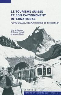 Le tourisme suisse et son rayonnement international, XIXe-XXe siècles