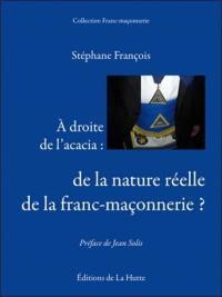 A droite de l'acacia : de la nature réelle de la franc-maçonnerie ?