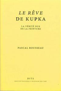 Le rêve de Kupka : la vérité nue de la peinture