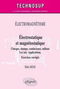 Electrostatique et magnétostatique, charges, champs, conducteurs, milieux, niveau B
