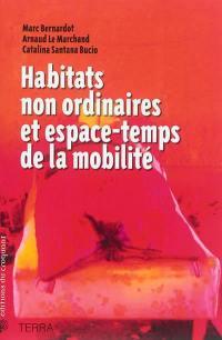 Habitats non ordinaires et espace-temps de la mobilité