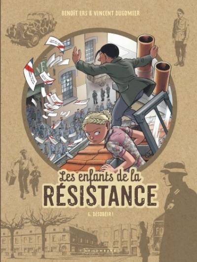 Les enfants de la Résistance. Volume 6, Désobéir !