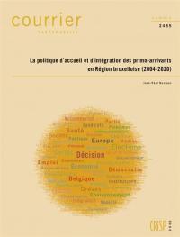 Courrier hebdomadaire. n° 2485, La politique d'accueil et d'intégration des primo-arrivants en région bruxelloise (2004-2020)
